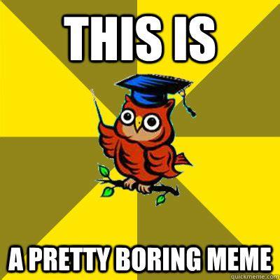Boring Meme - your boring memes