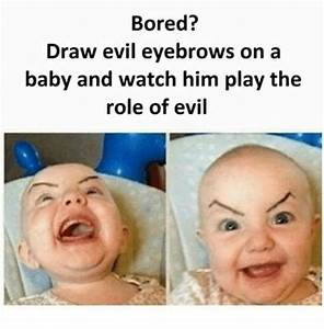 Bored? Draw Evil Eyebrows on a Baby and Watch Him Play the ...