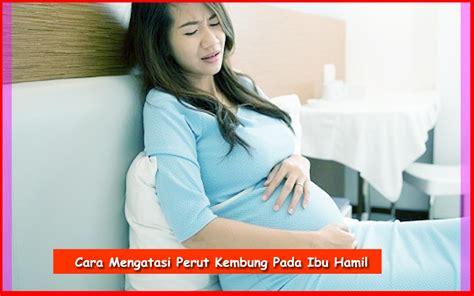 cara mengatasi perut kembung pada ibu hamil komunitas