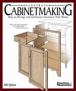 Illustrated Cabinetmaking  How To Design And Constru