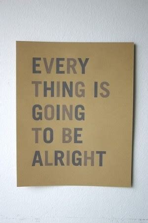 everythings gonna  alright quotes quotesgram