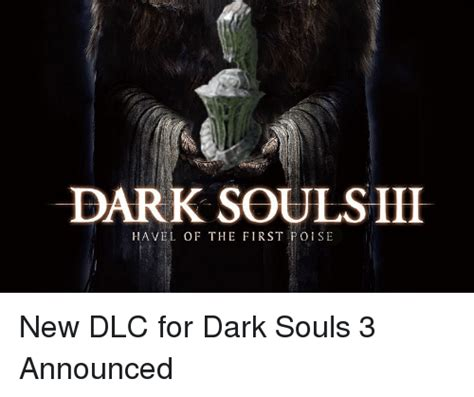 Dark Souls 3 Memes - dark souls have l of the first poise new dlc for dark souls 3 announced dark souls meme on sizzle