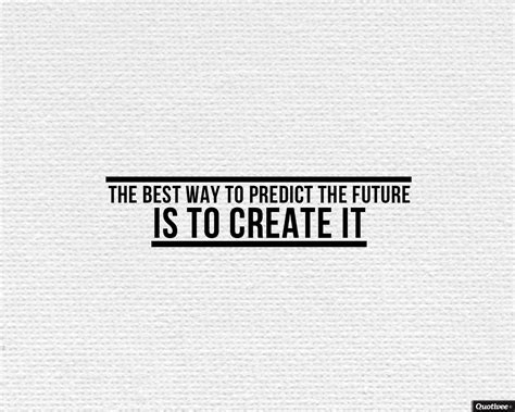 the best way to predict the future inspirational quotes