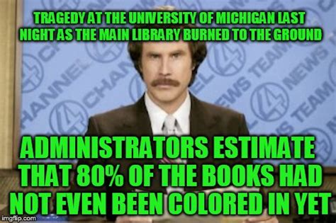 University Of Michigan Memes - ron burgundy memes imgflip