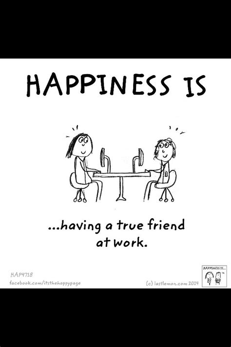happiness ishaving  friend  work happiness rocks