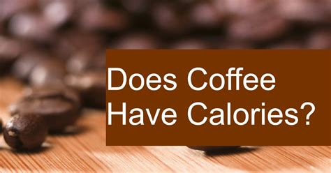 How many calories are in coffee? Does Coffee Have Calories?