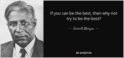 Quotes By Garrett Morgan  Az Quotes