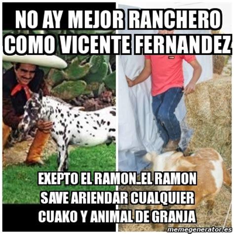 Vicente Fernandez Memes - meme personalizado no ay mejor ranchero como vicente fernandez exepto el ramon el ramon save
