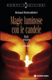 Candele Luminose by Magie Luminose Con Le Candele Libro Di Roland Rottenfusser