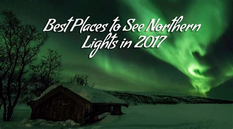 best place to see northern lights in iceland best places to visit to see northern lights voyages booth