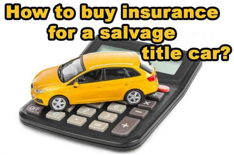 Insurance On Rebuilt Title Cars by How To Buy Insurance For A Salvage Title Car Auto Salvage