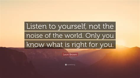 """""""listen To Yourself, Not The Noise Of"""