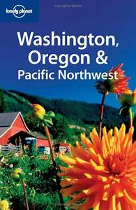 Lonely Planet Washington Oregon The Pacific Northwest Lonely Planet Travel Guides By Sandra Bao 20080602