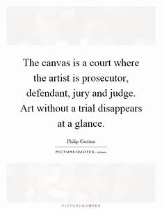 The canvas is a court where the artist is prosecutor ...