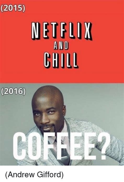 Netflix And Chill Memes - 2015 netflix and chill 2016 coffee andrew gifford chill meme on sizzle