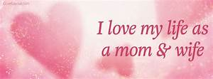 I Love My Life As A Mom and Wife Facebook Cover, I Love My ...