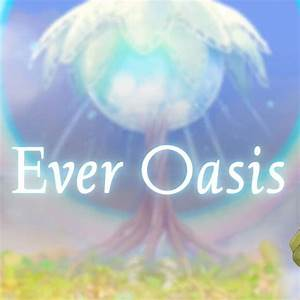 Ever Oasis GameSpot