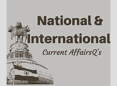 National and International Current Affairs for Competitive