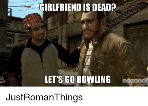 Lets Go Meme - girlfriend is dead lets go bowling justromanthings video games meme on sizzle