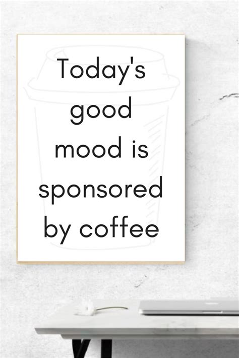 On top of that, there's nothing like a hot cup of your favorite java to put a smile on your. Today's good mood is sponsored by coffee Printable Coffee quote wall print / funny prints ...
