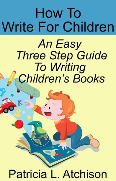 how to write a children s book how to write for children an easy three step guide to writing children s books by l