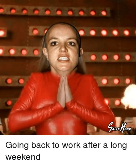 Going Back To Work Meme - aint oax going back to work after a long weekend funny meme on sizzle