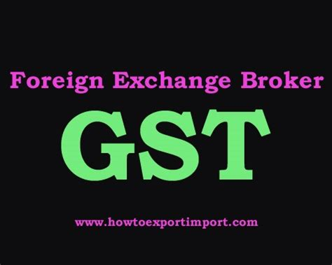 foreign exchange broker gst rate for foreign exchange broker