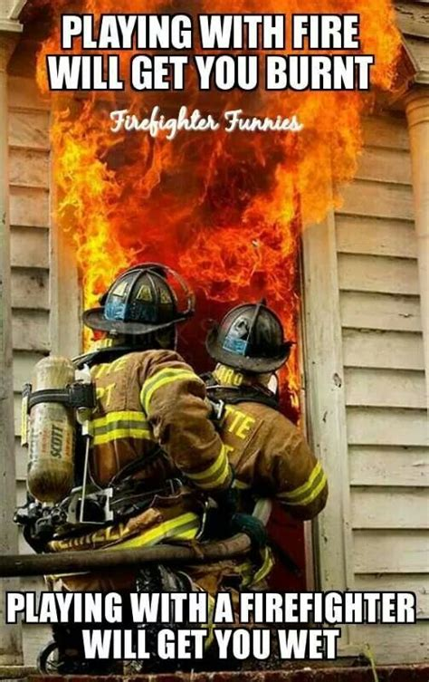 Funny Firefighter Memes - 327 best images about fire department humor on pinterest female firefighter women