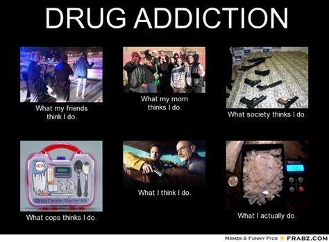 Drug Addict Meme - drug addict what people think i do what i really do what people think i do what i really