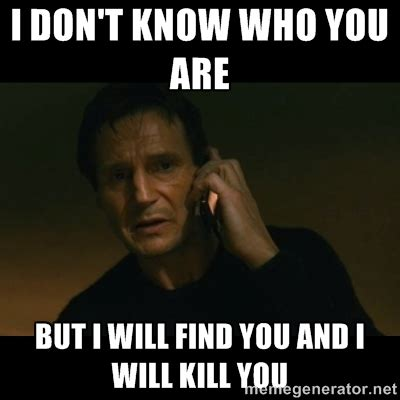 Liam Neeson Memes - meme on liam neeson taken i don t know who you are but i