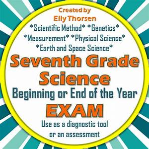 Seventh Grade Science Exam: A Beginning or End of the Year ...