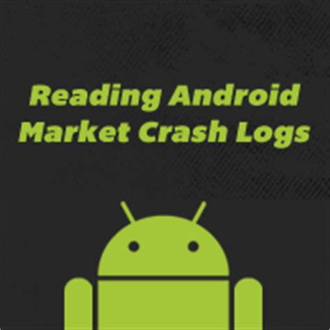 android crash report android app publishing reading android market crash reports