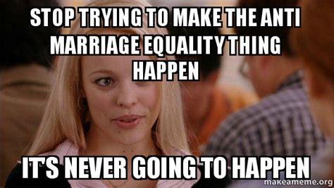 Marriage Equality Memes - mean girls meme meme