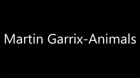 martin garrix animals lyrics youtube