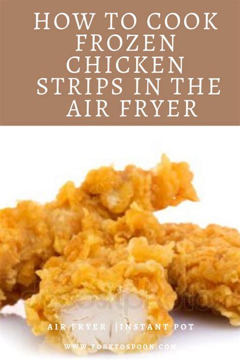 frozen chicken fryer air cook strips tenders recipe cooking