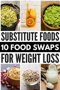 substitute foods 10 healthy food swaps for weight loss
