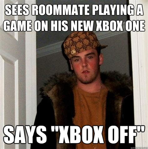 Roommate Memes - sees roommate playing a game on his new xbox one says quot xbox off quot scumbag steve quickmeme