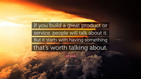 """Jeff Bezos Quote: """"If you build a great product or service ..."""