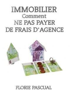 Rien n'est gratuit et même les non imposables paient des impôts. Immobilier Comment ne pas payer de frais d'agence : Livre ...