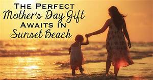 The Perfect Mother's Day Gift Awaits in Sunset Beach