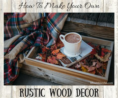 How To Make Rustic Decorations - rustic woodwork decor how to make your own with