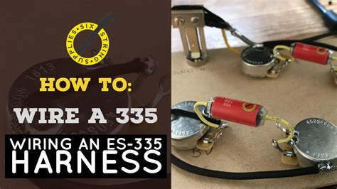 Wiring Harnes For Epiphone Dot 335 by How To Wire An Es 335 Wiring An Es 335 Harness