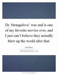 Dr. Strangelove... Dr Strangelove Memorable Quotes