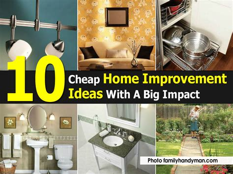 home improvement projects 10 cheap home improvement ideas with a big impact