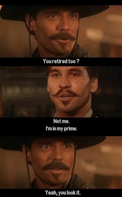 Doc Holliday Memes - favorite quote quot not me i m in my prime quot tombstone favorite movie quotes pinterest doc