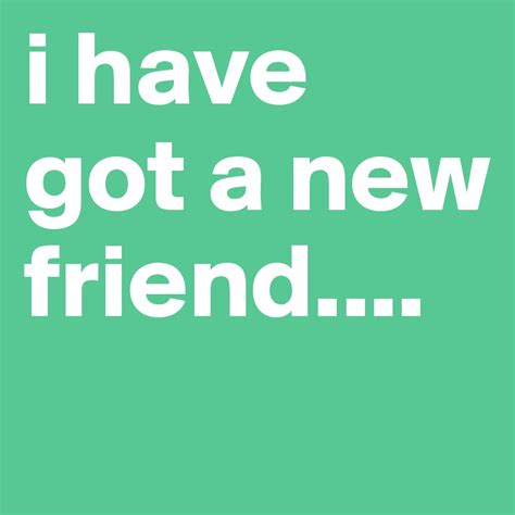 I Have Got A New Friend  Post By Chandooz On Boldomatic