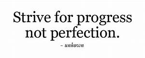 Strive for progress not perfection. | quotes | I Inspiration