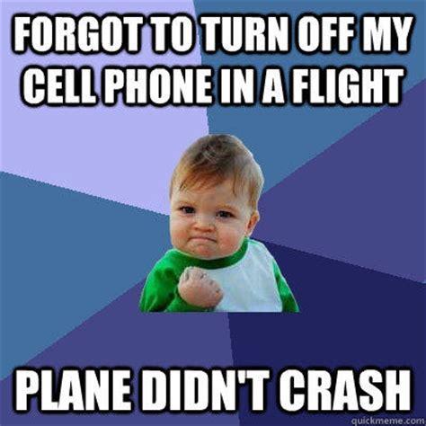 Forgot Phone Meme - forgot to turn off my cell phone in a flight plane didn t crash success kid quickmeme