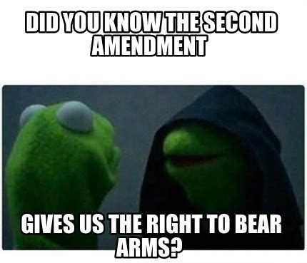 Right To Bear Arms Meme - meme creator did you know the second amendment gives us the right to bear arms meme generator