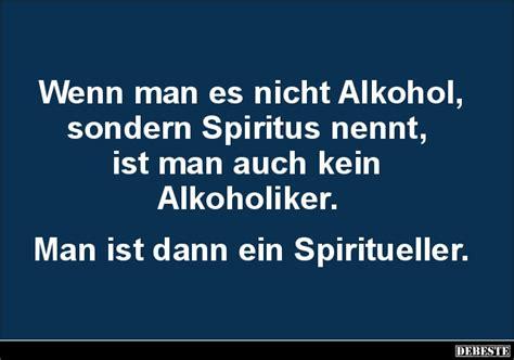wenn man es nicht alkohol sondern spiritus nennt